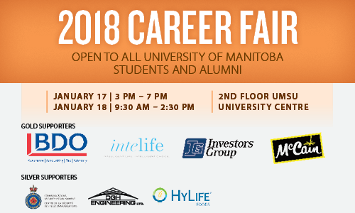 2018 January Career Fair - Open to all students and alumni - January 17 3:00 - 7:00 PM and January 18 9:30 AM - 2:30 PM, 2nd Floor UMSU University Centre
