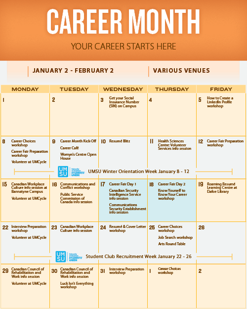 Career Month - Interactive Calendar of Events. Click an event for event details or Scroll down for a downloadable PDF Career Month Calendar and a full listing of Career Month Events, including: Dates, Times, Locations, An Event Description and a link to register if needed. January is U of M Career Month: Your Career Starts Here.